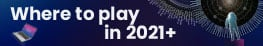 Where to Play in 2021+